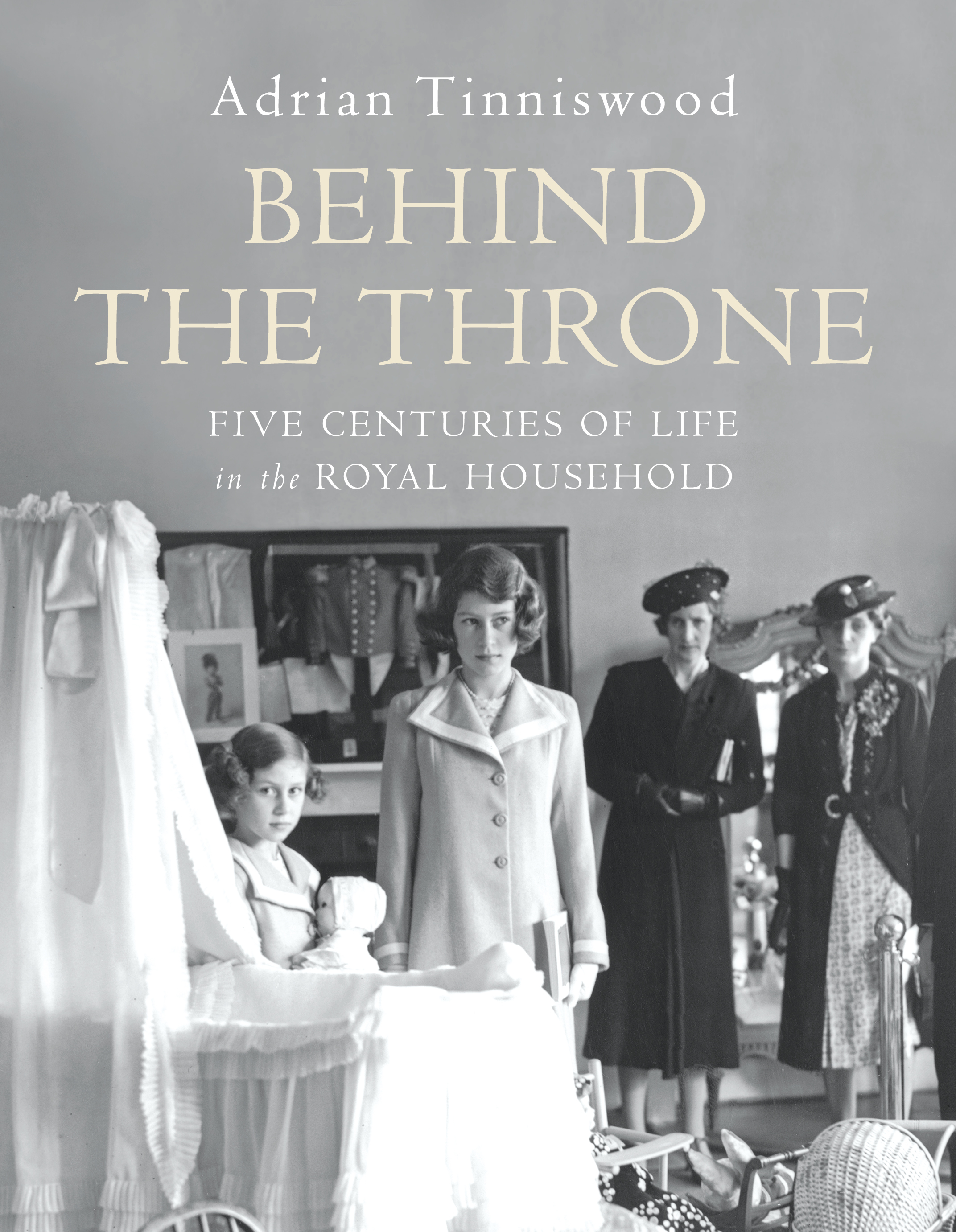 Behind the Throne: Five Centuries of Life in the Royal Household