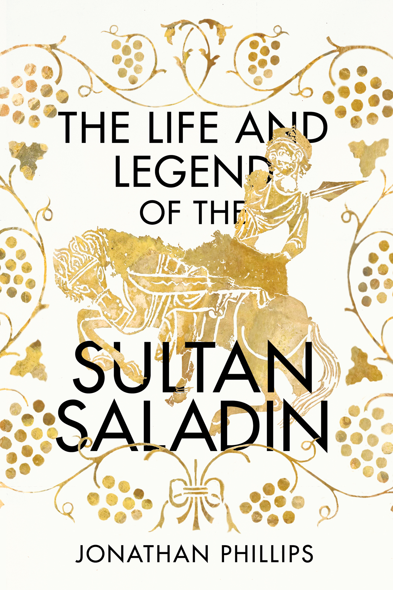 The Life and Legend of the Sultan Saladin: